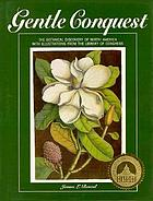 Gentle conquest : the botanical discovery of North America with illustrations from the Library of Congress