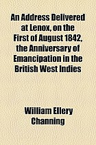 An address delivered at Lenox on the first of August 1842, the anniversary of emancipation in the British West Indies
