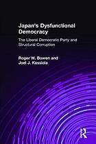 Japan's dysfunctional democracy : the Liberal Democratic Party and structural corruption