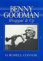 Benny Goodman : wrappin' it up