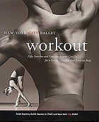 New York City Ballet workout : fifty stretches and exercises anyone can do for a strong, graceful, and sculpted body