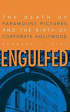 Engulfed : the death of Paramount Pictures and the birth of corporate Hollywood