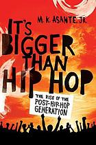 It's bigger than hip-hop : the rise of the post-hip-hop generation