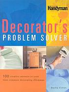 The decorator's problem solver : 100 creative answers to your most common decorating dilemmas