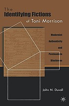 The identifying fictions of Toni Morrison : modernist authenticity and postmodern blackness