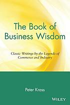 The book of business wisdom : classic writings by the legends of commerce and industry