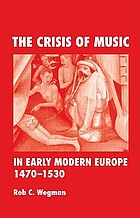 The crisis of music in early modern Europe, 1470-1530