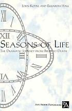 Seasons of life : our dramatic journey from birth to death