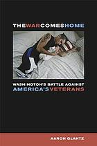 The war comes home : Washington's battle against America's veterans