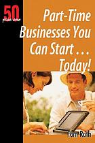 50 plus one part-time businesses you can start-- today!