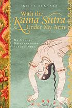 With the Kama sutra under my arm : my madcap misadventures across India