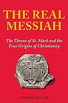 The real Messiah : the throne of St. Mark and the true origins of Christianity