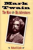 Mark Twain : the man and his adventures