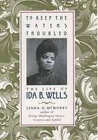 To keep the waters troubled : the life of Ida B. WellsTo keep the waters troubled the life of Ida B