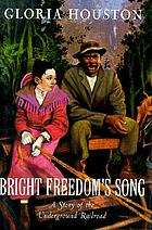 Bright Freedom's song : a story of the Underground Railroad