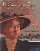 Heroine of the Titanic : the real unsinkable Molly Brown