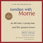 Tuesdays with Morrie [an old man, a young man, and life's greatest lesson]