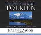 The gospel according to Tolkien : visions of the Kingdom in Middle-Earth