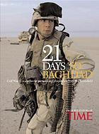 21 days to Baghdad : the inside story of how America won the war against Iraq