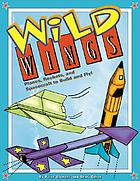 Wild wings : planes, rockets, and spacecraft to build and fly!