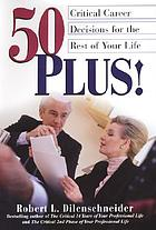 50 plus! : critical career decisions for the rest of your life