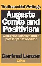 Auguste Comte and positivism : the essential writings