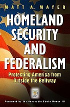 Homeland security and federalism : protecting America from outside the Beltway
