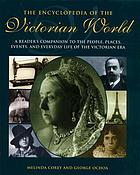 The encyclopedia of the Victorian world : a reader's companion to the people, places, events, and everyday life of the Victorian era