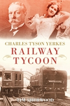 Charles Tyson Yerkes : the traction king of London