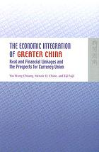 The economic integration of Greater China real and financial linkages and the prospects for currency union