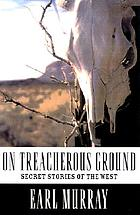 On treacherous ground : secret stories of the West