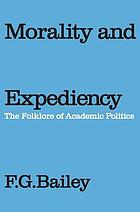 Morality and expediency : the folklore of academic politics