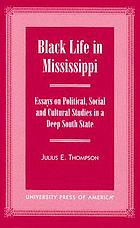 Black life in Mississippi : essays on political, social, and cultural studies in a Deep South state