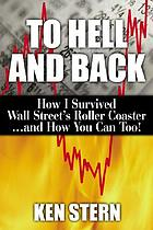 To hell and back : how I survived Wall Street's roller coaster-- and how you can too!