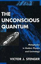 The unconscious quantum : metaphysics in modern physics and cosmology