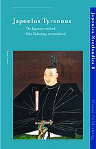 Japonius tyrannus : the Japanese warlord, Oda Nobunaga reconsidered
