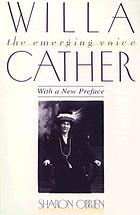 Willa Cather : the emerging voice : with a new preface