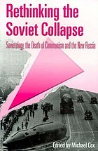 Rethinking the Soviet collapse : sovietology, the death of communism and the new Russia