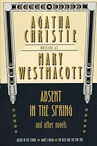 Absent in the spring, and other novels : Absent in the spring, Giant's bread, the rose and the yew tree