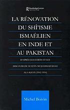 La rénovation du Shî'isme ismaélien en Inde et au Pakistan : d'après les ecrits et les discours de Sult̲ān Muh̲ammad Shah Aga Khan (1902-1954)