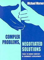 Complex problems, negotiated solutions : tools to reduce conflict in community development