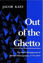 Out of the ghetto : the social background of Jewish emancipation, 1770-1870