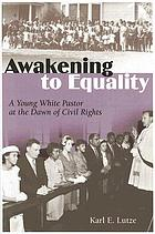 Awakening to equality : a young white pastor at the dawn of civil rights