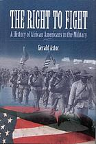 The right to fight : a history of African Americans in the military