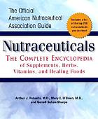 Nutraceuticals : the complete encyclopedia of supplements, herbs, vitamins, and healing foods