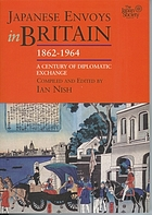 Japanese envoys in Britain, 1862-1964 : a century of diplomatic exchange