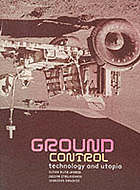Ground control : technology and utopia