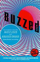 Buzzed : the straight facts about the most used and abused drugs from alcohol to ecstasy