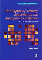 The shaping of tertiary education in the Anglophone Caribbean : forces, forms and functions
