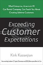 Exceeding customer expectations : what Enterprise, America's #1 car rental company, can teach you about creating lifetime customers